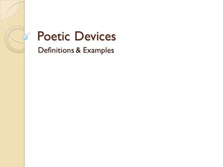 Poetic Devices Definitions & Examples. Alliteration The repetition of beginning consonant sounds in words ◦ Example: In the summer the sun is strong.