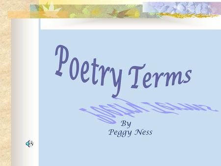 By Peggy Ness POETRY  A type of literature that expresses ideas, feelings, or tells a story in a specific form (usually using lines and stanzas)