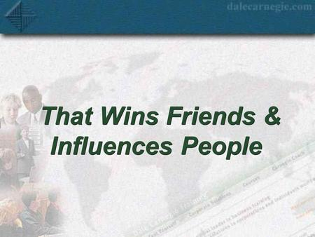 That Wins Friends & Influences People Seminar Objectives  Close the gap between how we see ourselves and how we are perceived  Increase self-confidence.