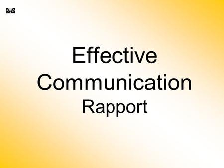 Effective Communication Rapport. Introduction People are our greatest resource. Most everything you'll ever want in life, you'll need someone else.
