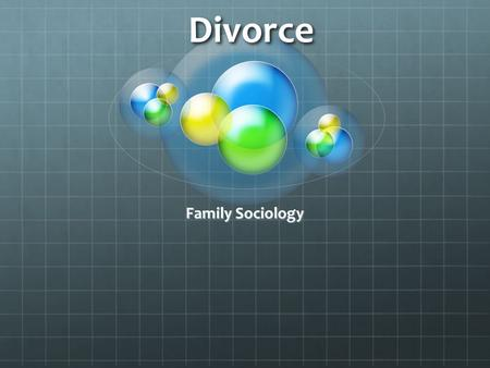 Divorce 4/15/2017 Family Sociology.