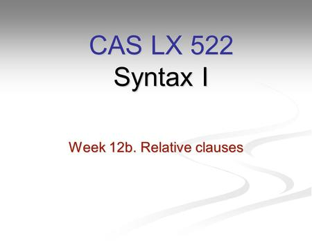Week 12b. Relative clauses CAS LX 522 Syntax I. Relative clauses Another place where we see wh- movement, besides in explicit questions (either in the.