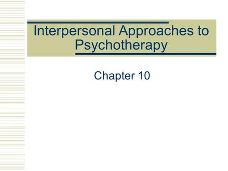 Interpersonal Approaches to Psychotherapy Chapter 10.