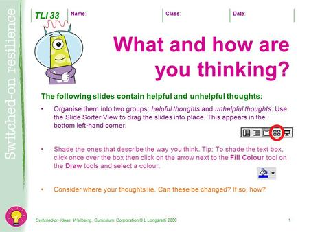 Switched-on Ideas: Wellbeing, Curriculum Corporation © L Longaretti 20081 The following slides contain helpful and unhelpful thoughts: Organise them into.