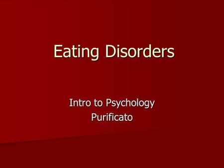 Eating Disorders Intro to Psychology Purificato. Eating Disorders Eating disorders are characterized by severe disturbances in eating behavior. The practice.