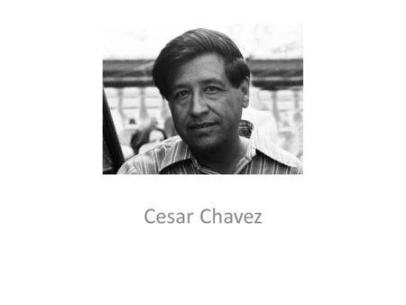 Cesar Chavez. Early Years Born in Yuma, Arizona in 1927. His parents were from Mexico. – Cesar's father was a farmer and owned a grocery store and garage.