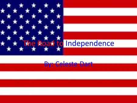 The Road to Independence By: Celeste Dart. Navigation Acts It was passed in the 1650- 1700s before the French and Indian war. It controlled trade between.