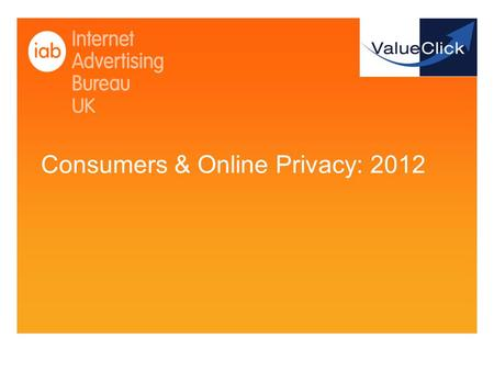 Consumers & Online Privacy: 2012. Agenda Background and objectives General attitudes to the internet Attitudes to online data and privacy Attitudes to.