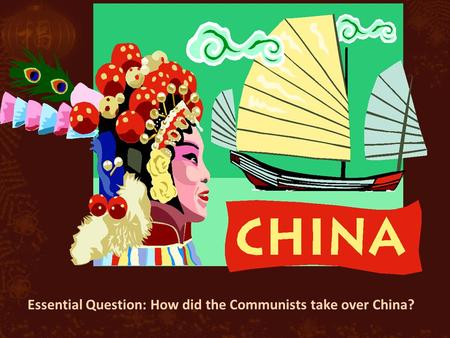 Essential Question: How did the Communists take over China?