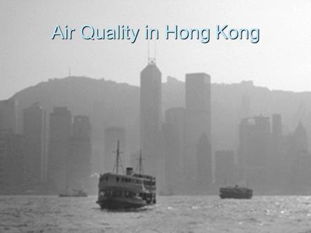 Air Quality in Hong Kong. Pollution  The pollution rate in Hong Kong has raised a by a lot. As you can see in the graph that pollution has gone up in.