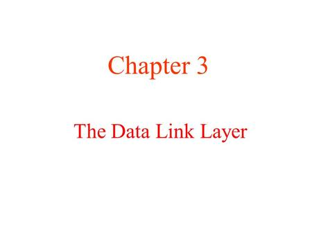 Chapter 3 The Data Link Layer.