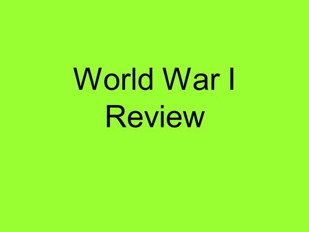 World War I Review. militarism the belief that a nation needs a large military.