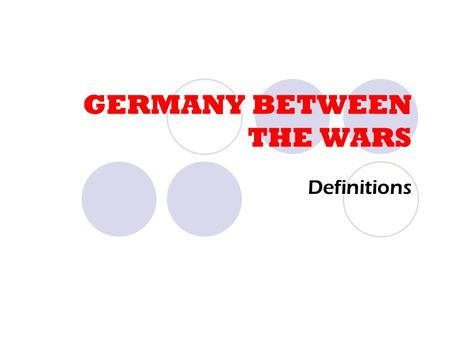 GERMANY BETWEEN THE WARS Definitions. FRIEDRICH EBERT Leader of Germany's Social Democrats, Ebert was largely responsible for the establishment of the.
