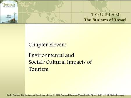Cook: Tourism: The Business of Travel, 3rd edition (c) 2006 Pearson Education, Upper Saddle River, NJ, 07458. All Rights Reserved Chapter Eleven: Environmental.