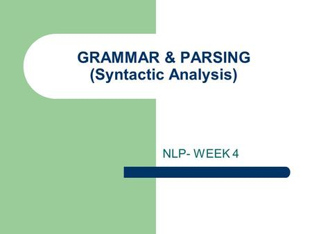 GRAMMAR & PARSING (Syntactic Analysis) NLP- WEEK 4.