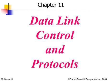 McGraw-Hill©The McGraw-Hill Companies, Inc., 2004 Chapter 11 Data Link Control and Protocols.