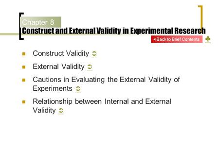 Chapter 8 Construct and External Validity in Experimental Research ♣ ♣ Construct Validity   External Validity   Cautions in Evaluating the External.