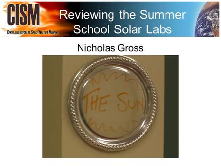 Reviewing the Summer School Solar Labs Nicholas Gross.