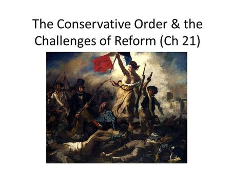 The Conservative Order & the Challenges of Reform (Ch 21)