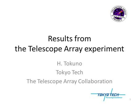 Results from the Telescope Array experiment H. Tokuno Tokyo Tech The Telescope Array Collaboration 1.