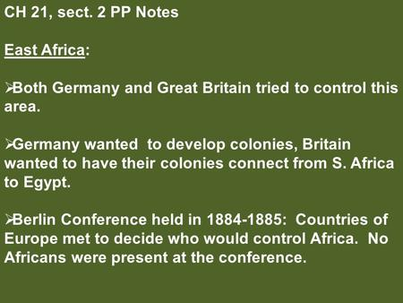 CH 21, sect. 2 PP Notes East Africa:  Both Germany and Great Britain tried to control this area.  Germany wanted to develop colonies, Britain wanted.