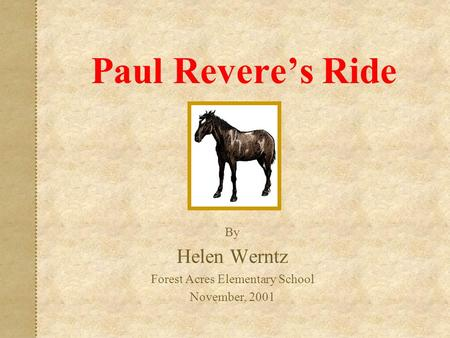 Paul Revere's Ride By Helen Werntz Forest Acres Elementary School November, 2001.