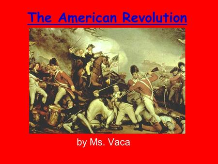 The American Revolution by Ms. Vaca. TP: Good historians find the differences and similarities between the Loyalists and the Patriots in a reading handout.