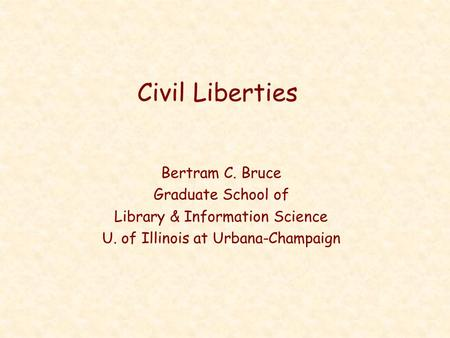 Civil Liberties Bertram C. Bruce Graduate School of Library & Information Science U. of Illinois at Urbana-Champaign.
