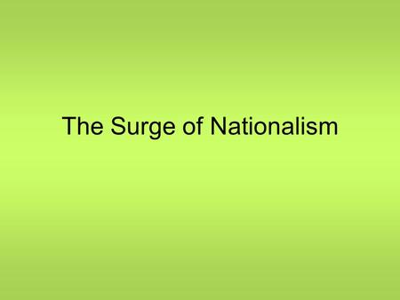 The Surge of Nationalism. Nationalism… A strong feeling of devotion to one's country This feeling often develops among people who share a common language.