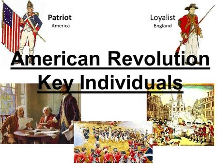 Patriot Loyalist America England American Revolution Key Individuals.