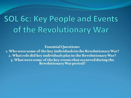 Essential Questions: 1. Who were some of the key individuals in the Revolutionary War? 2. What role did key individuals play in the Revolutionary War?