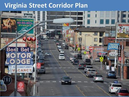 Virginia Street Corridor Plan. From our Tier One University, world renowned recreation and our Midtown entertainment area to abundant cutting edge business.