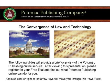 The Convergence of Law and Technology The following slides will provide a brief overview of the Potomac Publishing online service. After viewing this presentation,