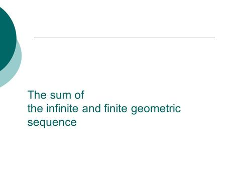 The sum of the infinite and finite geometric sequence