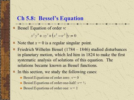 Ch 5.8: Bessel's Equation Bessel Equation of order :