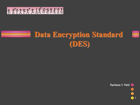 Rachana Y. Patil 1 Data Encryption Standard (DES) (DES)