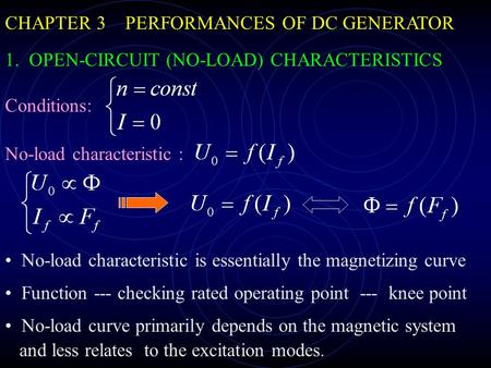 CHAPTER 3 PERFORMANCES OF DC GENERATOR 1. OPEN-CIRCUIT (NO-LOAD) CHARACTERISTICS Conditions: No-load characteristic : No-load characteristic is essentially.