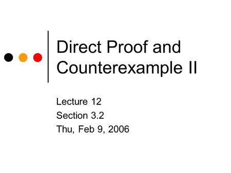 Direct Proof and Counterexample II Lecture 12 Section 3.2 Thu, Feb 9, 2006.