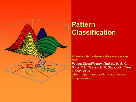 Pattern Classification, Chapter 2 (Part 2) 0 Pattern Classification All materials in these slides were taken from Pattern Classification (2nd ed) by R.