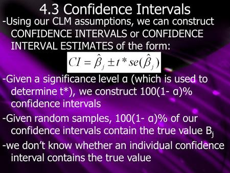 4.3 Confidence Intervals -Using our CLM assumptions, we can construct CONFIDENCE INTERVALS or CONFIDENCE INTERVAL ESTIMATES of the form: -Given a significance.