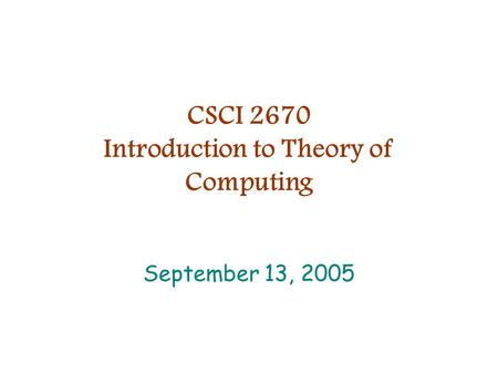 CSCI 2670 Introduction to Theory of Computing September 13, 2005.