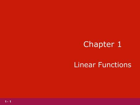 1 - 1 Chapter 1 Linear Functions. 1 - 2 Section 1.1 Slopes and Equations of Lines.