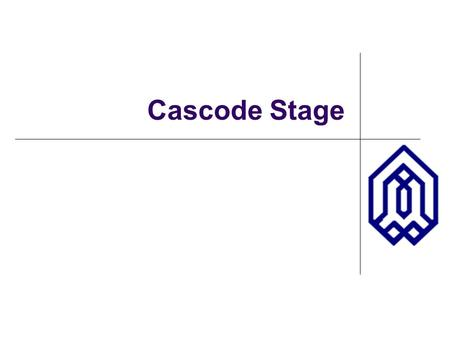 Cascode Stage. OUTLINE Review of BJT Amplifiers Cascode Stage Reading: Chapter 9.1.