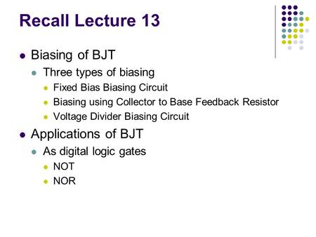 Recall Lecture 13 Biasing of BJT Applications of BJT