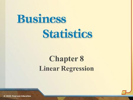Chapter 8 Linear Regression © 2010 Pearson Education 1.