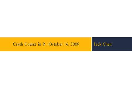 Jack ChenCrash Course <strong>in</strong> R · October 16, 2009. 2 Presentation Flow Major Topics Background/ Environment <strong>Object</strong>- <strong>orientated</strong> <strong>Concept</strong> Common Data Structures.