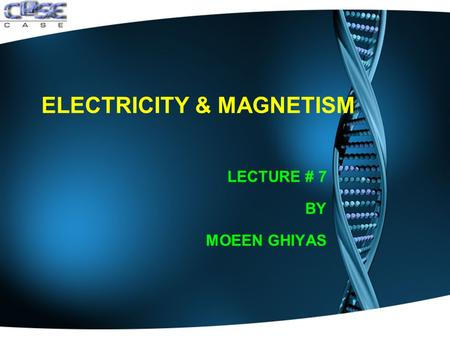 ELECTRICITY & MAGNETISM LECTURE # 7 BY MOEEN GHIYAS.