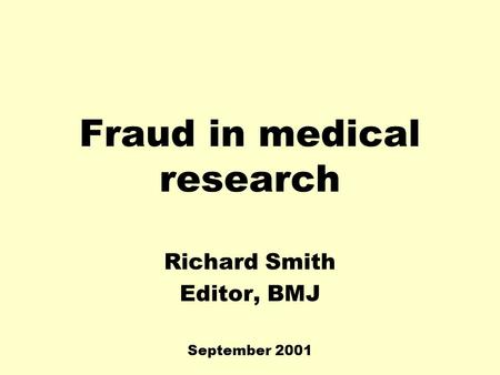 Fraud in medical research Richard Smith Editor, BMJ September 2001.