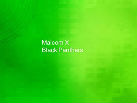 Malcom X Black Panthers. Objectives Explain why Malcolm X believed black Americans needed a nation of their own—separate from the United States—to improve.
