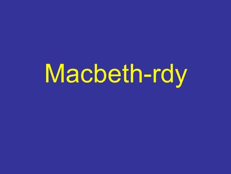 Macbeth-rdy. Text & Context Acts 1-3Act 4 & 5 Notable Quotables Name that Messenger 100 200 300 400 500 600 700 800 100 200 300 400 500 600 700 800 100.